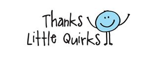 Thanks Little Quirks